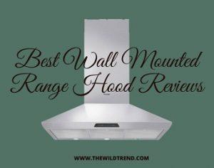 10 Best Wall Mounted Range Hood in 2021 & Buyer's Guide