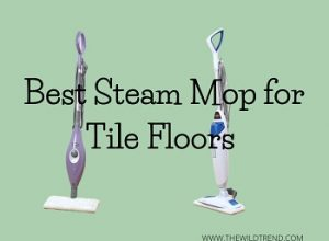 8 Best Steam Mop for Tile Floors in 2020 – Buyer's Guide