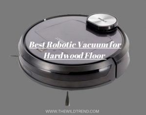 10 Best Robot Vacuums for Hardwood Floors in 2021