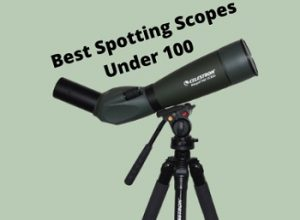 10 Best Spotting Scopes Under $100 in 2020 – Buyer's Guide