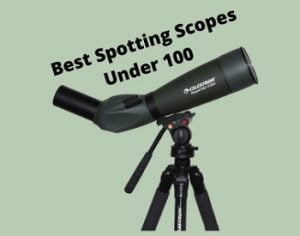 10 Best Spotting Scopes Under $100 in 2021 – Buyer's Guide