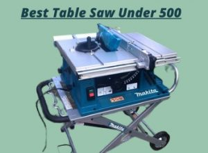 Top 5 Best Table Saw Under $500 – Buyer's Guide