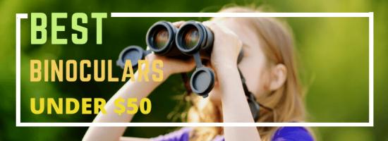 10 Best Binoculars Under $50 in 2021